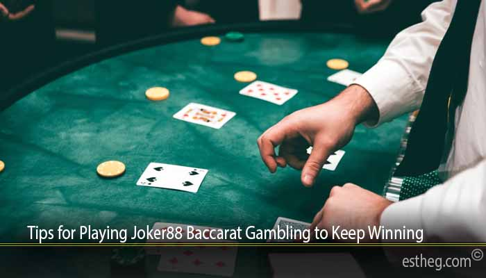 Tips for Playing Joker88 Baccarat Gambling to Keep Winning