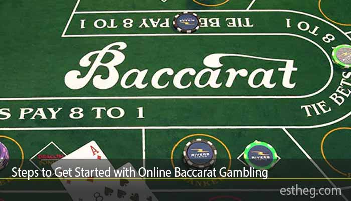 Steps to Get Started with Online Baccarat Gambling