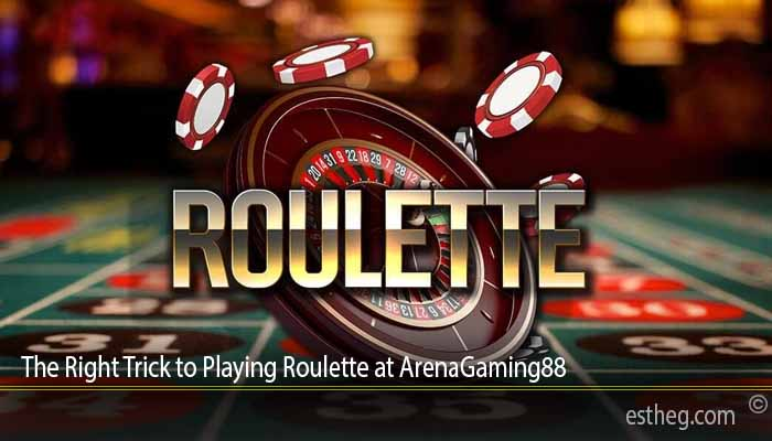 The Right Trick to Playing Roulette at ArenaGaming88